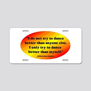 Dance Better than Myself Aluminum License Plate