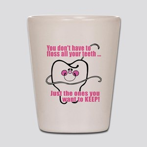 You don't have to floss Shot Glass