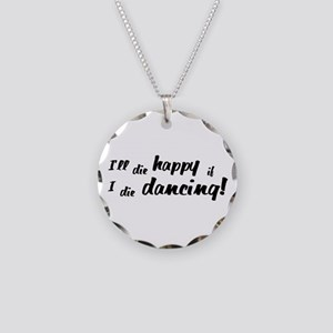I'll Die Happy if I Die Dancing Necklace Circle Ch