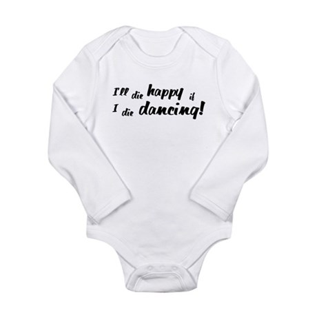 I'll Die Happy if I Die Dancing Long Sleeve Infant