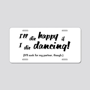 I'll Die Happy if I Die Dancing Aluminum License P