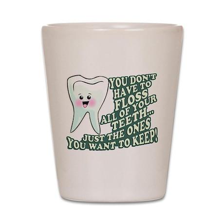 Floss Those Teeth Shot Glass
