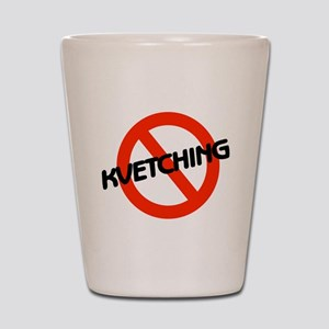 No Kvetching Shot Glass