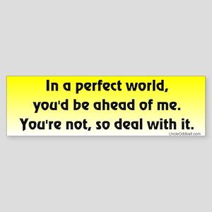 In a perfect world... Bumper Sticker