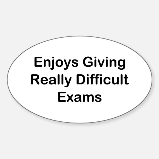 Enjoys Giving Difficult Exams Sticker (Oval)