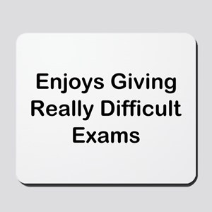 Enjoys Giving Difficult Exams Mousepad