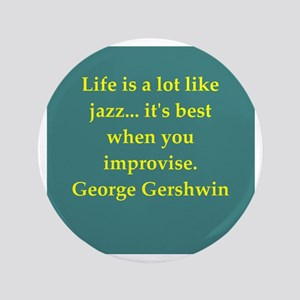 "George Gershwin quotes 3.5"" Button"