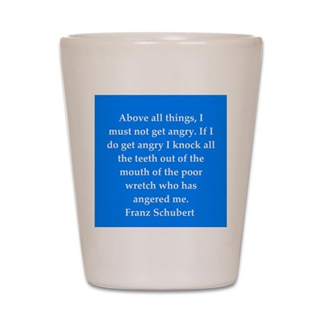 Franz Schubert quote Shot Glass