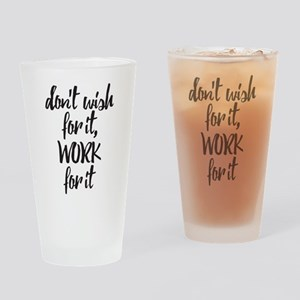 Work For It Drinking Glass