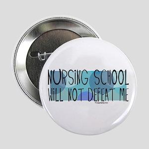 "Nursing School will not Defeat Me 2.25"" Button"