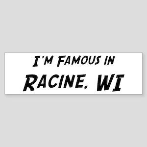 Famous in Racine Bumper Sticker