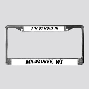 Famous in Milwaukee License Plate Frame