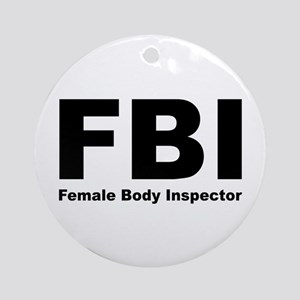 FBI Female Body Inspector Ornament (Round)