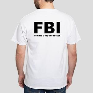 FBI Female Body Inspector White T-Shirt