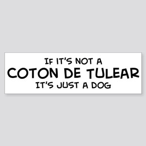 If it's not a Coton de Tulear Bumper Sticker
