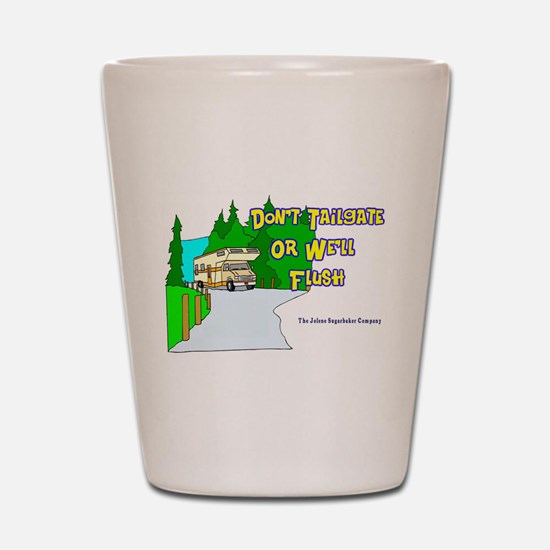 Don't Tailgate Or We'll Flush RV Shot Glass