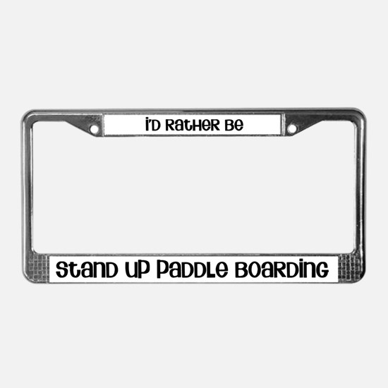 I'd Rather Be Stand Up Paddle Boarding Frame