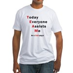 Today Everyone Assists Me (TE Fitted T-Shirt