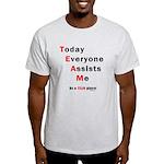 Today Everyone Assists Me (TE Light T-Shirt