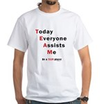 Today Everyone Assists Me (TE White T-Shirt