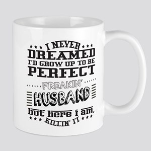I'd grow up to be a perfect freakin' Husband Mugs