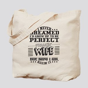 I'd grow up to be a perfect freakin' Wife Tote Bag