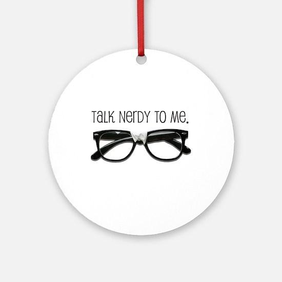 Talk Nerdy To Me<br> Ornament (Round)