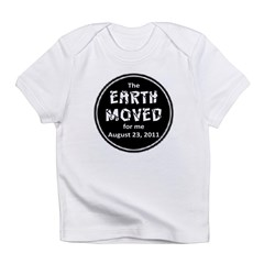 Earth Moved for Me Infant T-Shirt