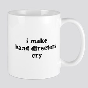 I Make Band Directors Cry Mug