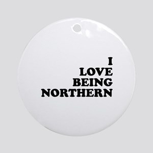 i love being northern Ornament (Round)