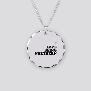 i love being northern Necklace Circle Charm