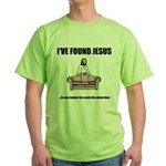 I've Found Jesus Funny T-Shir Green T-Shirt