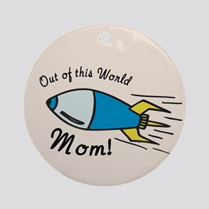 Out of this World Mom! Ornament (Round)