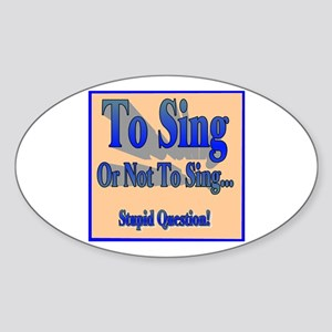 To Sing or Not To Sing Sticker (Oval)
