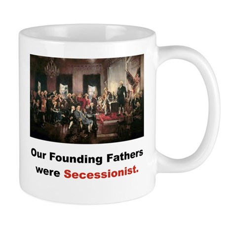 OUR FOUNDING FATHERS WERE SECESSIONIST