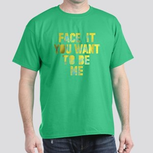Face it You Want to Be Me Dark T-Shirt