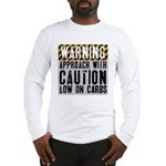 Warning - low on carbs Long Sleeve T-Shirt