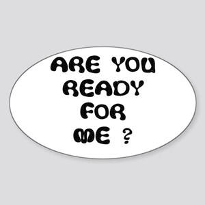 ARE U READY FOR ME? Oval Sticker