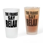 The Franks Say Relax Drinking Glass