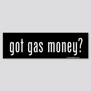 Got Gas Money? Bumper Sticker