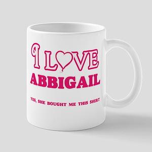 I Love Abbigail - She bought me this shirt Mugs