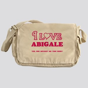 I Love Abigale - She bought me this Messenger Bag
