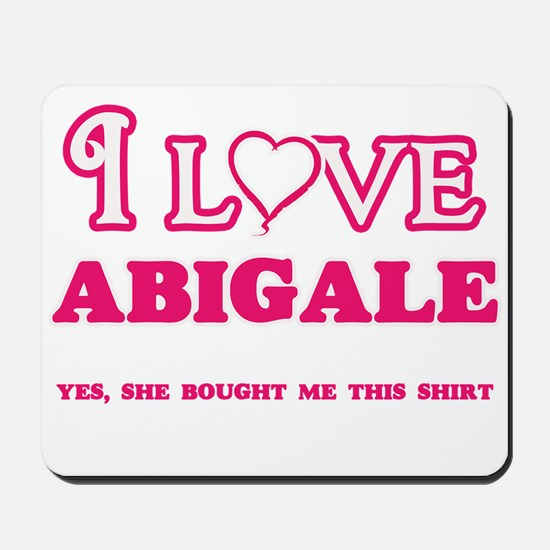 I Love Abigale - She bought me this shir Mousepad