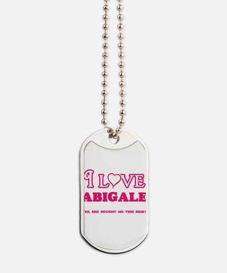 I Love Abigale - She bought me this shirt Dog Tags
