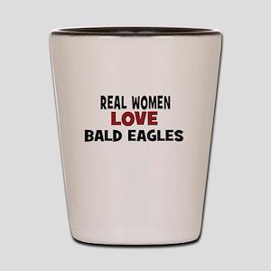 Real Women Love Bald Eagles Shot Glass