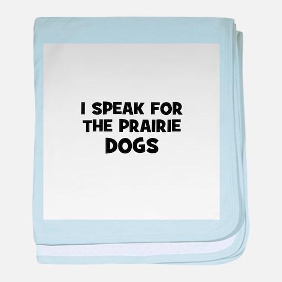 I Speak For The Prairie Dogs baby blanket