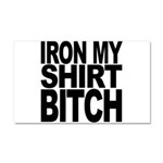 Iron My Shirt Bitch Car Magnet 20 x 12