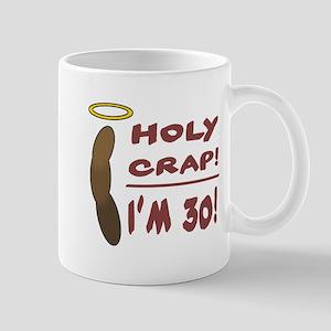 Holy Crap I'm 30! Mug