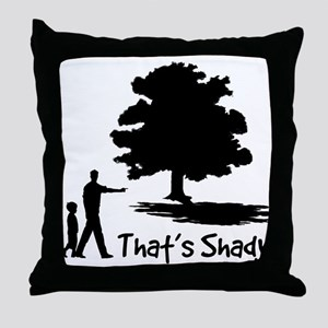 That's Shady Throw Pillow