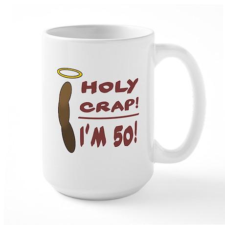 Holy Crap I'm 50! Large Mug